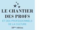 '✨ LE CHANTIER DES PROFS ET DES PROFESSIONNELS DE LA CULTURE - 18ème édition'