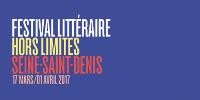 FESTIVAL LITTÉRAIRE HORS LIMITES - SEINE-SAINT-DENIS - 17 MARS/01 AVRIL 2017