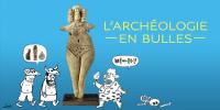 Bandeau de l'exposition L'ARCHÉOLOGIE — EN BULLES —