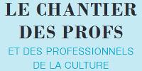 'LE CHANTIER DES PROFS ET DES PROFESSIONNELS DE LA CULTURE'