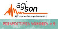 'agison - agir pour une bonne gestion sonore - PERSPECTIVES SONORES #2'