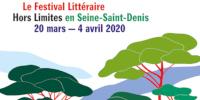 'Le Festival Littéraire - Hors Limites en Seine-Saint-Denis - 20 mars–4 avril 2020'